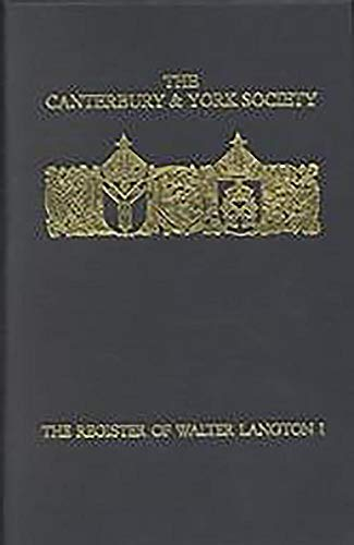 The Register of Walter Langton, Bishop of Coventry and Lichfield, 1296-1321: I (Canterbury & York Society) (v. 1) by Canterbury & York Society
