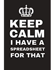 Keep Calm I Have A Spreadsheet For That: Funny Journal Notebook