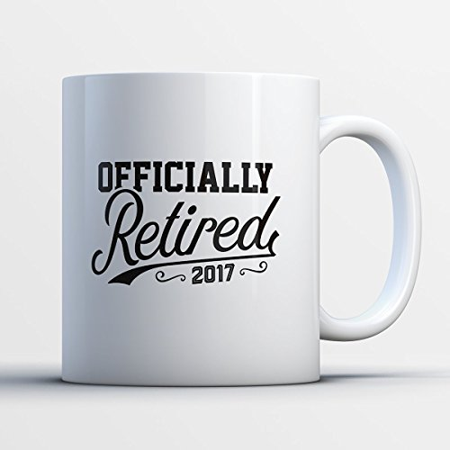 Retirement Coffee Mug - Official Retired 2017 Retirement - Funny 11 oz White Ceramic Tea Cup - Humorous and Cute Retiree Gifts with Retirement Sayings
