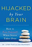 Hijacked by Your Brain: How to Free Yourself When Stress Takes Over