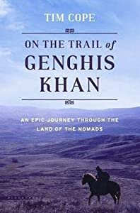 Tim Cope: On the Trail of Genghis Khan : An Epic Journey Through the Land of the Nomads (Hardcover); 2013 Edition