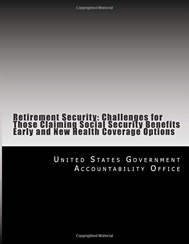 Download Retirement Security: Challenges for Those Claiming Social Security Benefits Early and New Health Coverage Options pdf