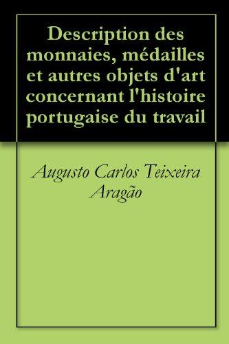 Description des monnaies, médailles et autres objets d'art concernant l'histoire portugaise du travail (French Edition)