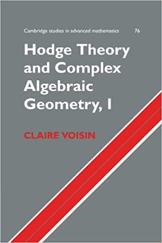 Book Hodge Theory and Complex Algebraic Geometry, I: v. 1 (Cambridge Studies in Advanced Mathematics)
