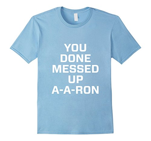 Messed Up Baby Costumes (Mens You done messed up a-a-ron t shirt Small Baby Blue)