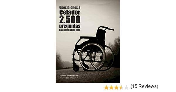 Oposiciones a Celador. 2.500 preguntas de examen tipo test: Recopilación de pruebas utilizadas en servicios de salud. Preguntas resueltas: Amazon.es: ...