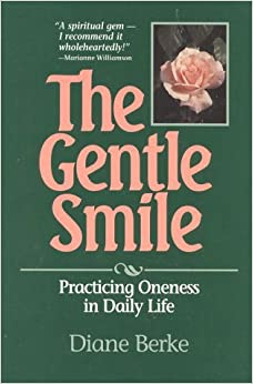 The Gentle Smile: Practicing Oneness in Daily Life by Diane Berke (1995-06-01)