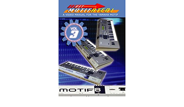 Get Motifated: A Video Manual for the Yamaha Motif, Volume 3 ...