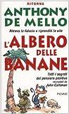 L'albero delle banane : ritrova la fiducia e riprenditi la vita : tutti i segreti del pensiero positivo di Anthony De Mello