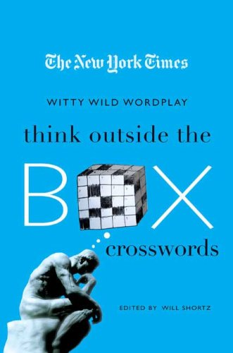 The New York Times Think Outside the Box Crosswords: 75 Specially Selected Witty, Wild Puzzles (New York Times Crossword Collections)