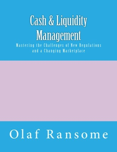 Cash   Liquidity Management  Mastering The Challenges Of New Regulations And A Changing Marketplace
