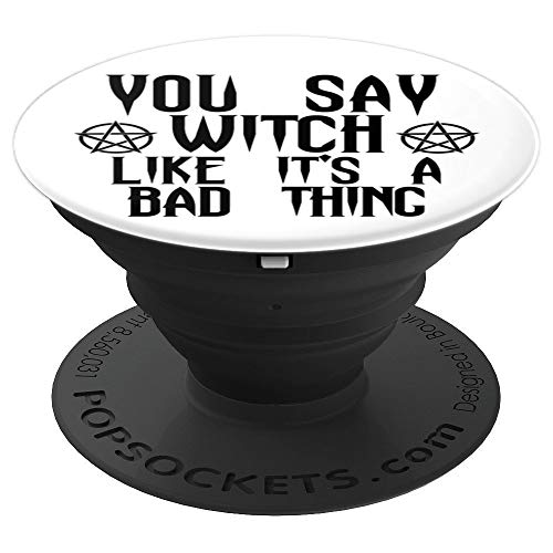 You Say Witch Like It's A Bad Thing Halloween Wiccan - PopSockets Grip and Stand for Phones and Tablets