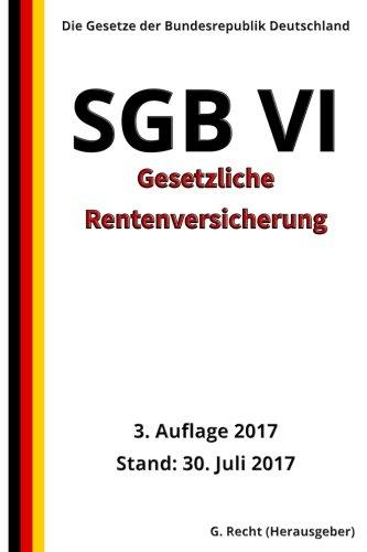 SGB VI - Gesetzliche Rentenversicherung, 3. Auflage 2017 (German Edition)