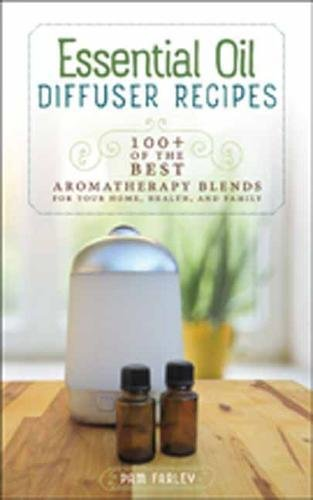 Essential Oil Diffuser Recipes: 100+ of the Best Aromatherapy Blends for Your Home, Health, and Family 414cPN2HIJL