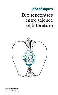 Géodésiques : Dix rencontres entre science et littérature par Hugues Bersini