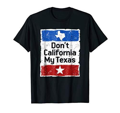Don't California My Texas T-Shirt -