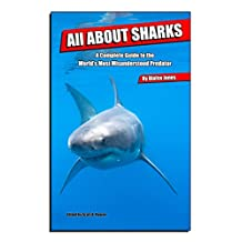 All About Sharks: A Complete Guide to the World's Most Misunderstood Predator