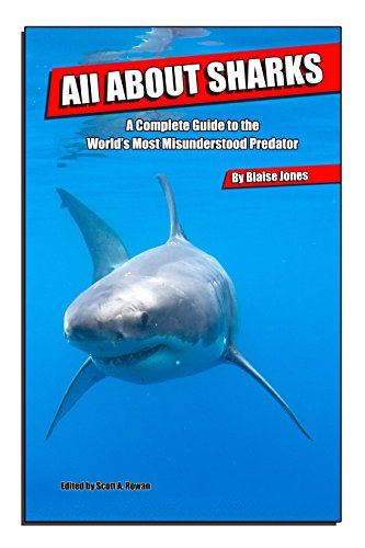 All About Sharks: A Complete Guide to the World's Most Misunderstood Predator (Guide Sherpa)