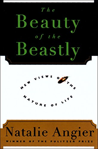 The Beauty of the Beastly: New Views on the Nature of Life cover