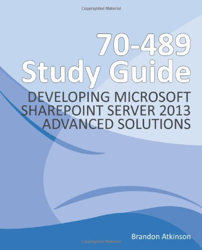By Brandon G Atkinson 70-489 Study Guide - Developing Microsoft SharePoint Server 2013 Advanced Solutions (1st First Edition) [Paperback] PDF