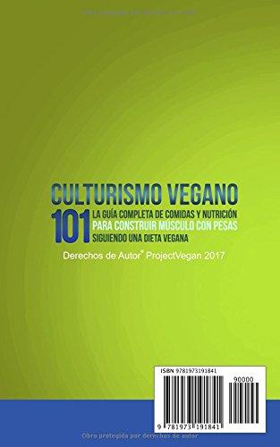 Culturismo Vegano 101: La Guía Completa de Comidas Y Nutrición Para Construir Músculo con Pesas Siguiendo Una Dieta Vegana Project Vegan (Spanish Edition): ...