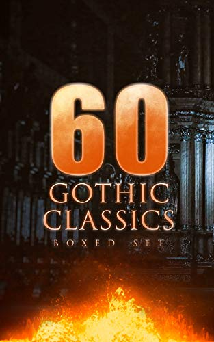 60 GOTHIC CLASSICS - Boxed Set: Dark Fantasy Novels, Supernatural Mysteries, Horror Tales & Gothic Romances: Frankenstein, The Castle of Otranto, St. Irvyne, ... Phantom of the Opera... (English Edition)