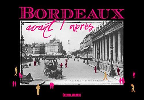 Bordeaux avant-après Broché – 2 novembre 2018 Collectif Sud Ouest editions 281770617X Aquitaine