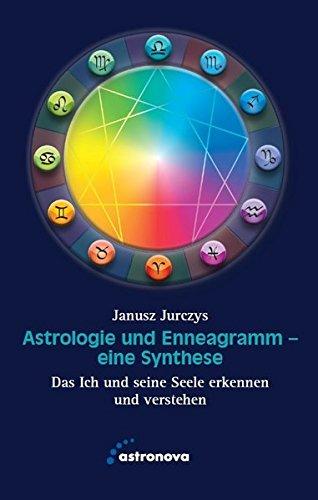 Astrologie und Enneagramm - Eine Synthese: Das Ich und seine Seele erkennen und verstehen Gebundenes Buch – 11. August 2016 Janusz Jurczys Astronova 393707788X Astrosynergie