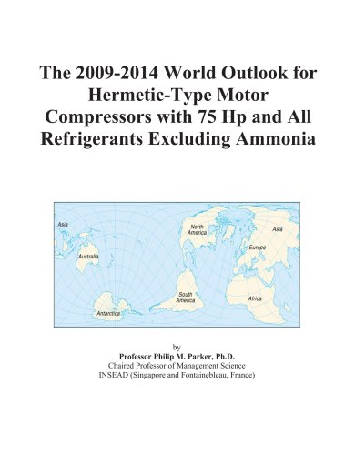 The 2009-2014 World Outlook for Hermetic-Type Motor Compressors with 75 Hp and All Refrigerants Excluding Ammonia