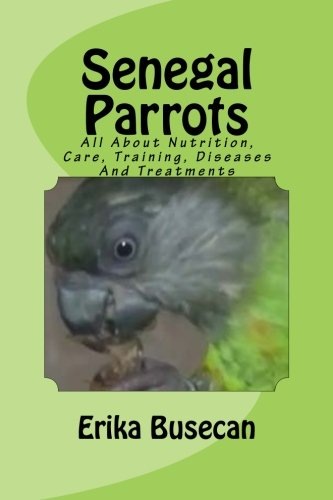 Senegal Parrots: All About Nutrition, Care, Training, Diseases And Treatments
