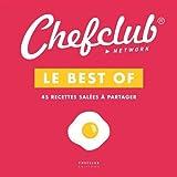 Le best of Chefclub : Volume 1, 45 recettes salées à partager