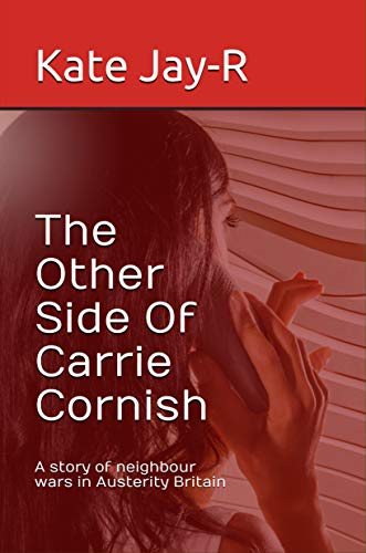 The Other Side Of Carrie Cornish: A story of neighbour wars in Austerity Britain