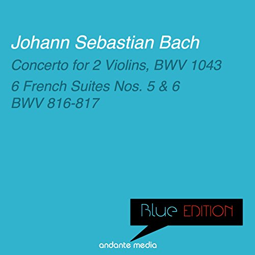 Blue Edition - Bach: Concerto for 2 Violins & 6 French Suites Nos. 5, 6
