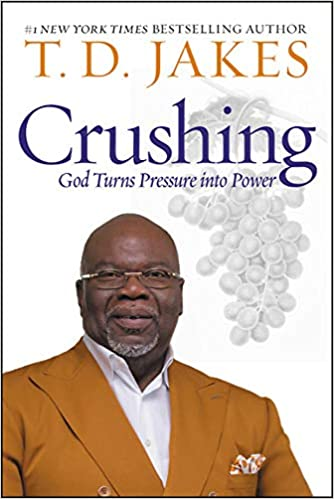 Crushing: God Turns Pressure into Power: T  D  Jakes: 9781455595372