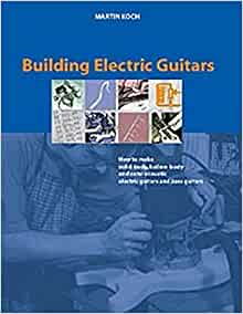building electric guitars how to make solid body hollow body and semi acoustic electric. Black Bedroom Furniture Sets. Home Design Ideas