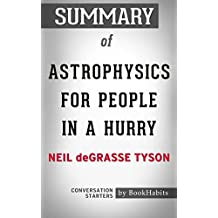 Summary of Astrophysics for People in a Hurry by Neil deGrasse Tyson | Conversation Starters