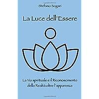 La Luce dell'Essere: La Via spirituale e il Riconoscimento della Realtà oltre l'apparenza