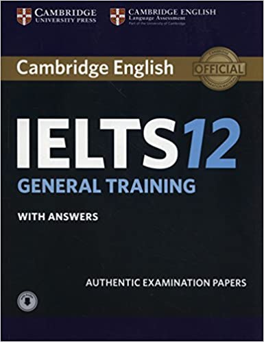 Authentic Examination Papers Cambridge IELTS 12 General Training Students Book with Answers with Audio