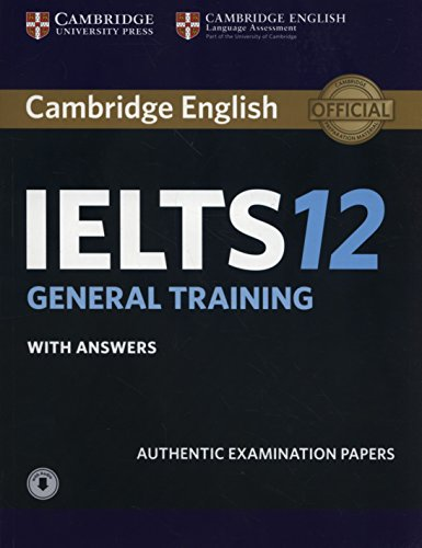 Cambridge IELTS 12 General Training Student's Book with Answers with Audio: Authentic Examination Papers (IELTS Practice Tests) by Cambridge English