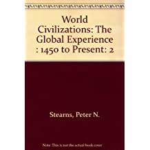 World Civilizations: The Global Experience : 1450 to Present