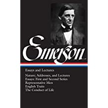 Emerson: Essays and Lectures: Nature: Addresses and Lectures / Essays: First and Second Series / Representative Men / English Traits / The Conduct of Life (Library of America)