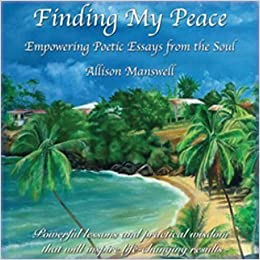 finding my peace empowering poetic essays from the soul allison  finding my peace empowering poetic essays from the soul allison manswell 9780977045204 amazon com books