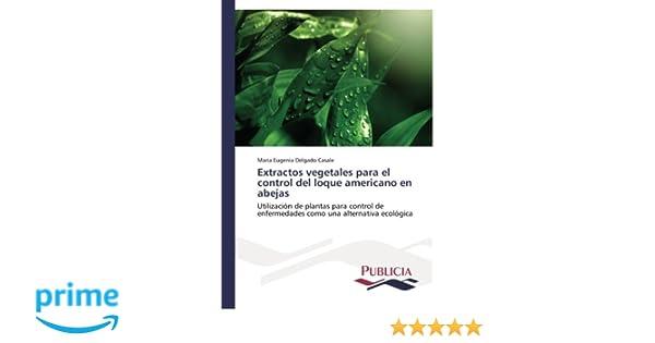 Extractos vegetales para el control del loque americano en abejas: Utilización de plantas para control de enfermedades como una alternativa ecológica ...