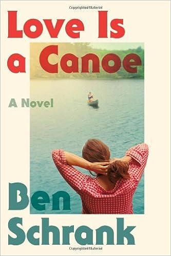 Amazon Com Love Is A Canoe A Novel 9780374192495 Ben Schrank Books