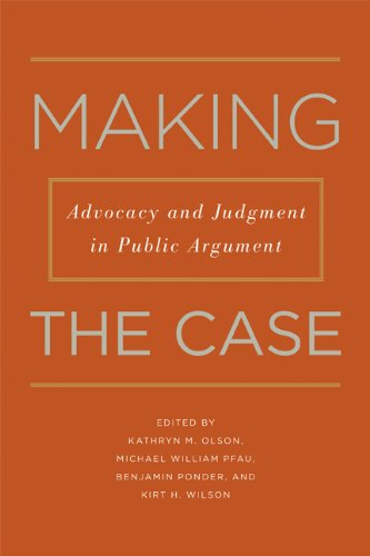 Making the Case: Advocacy and Judgment in Public Argument (Rhetoric & Public Affairs)