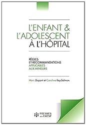 L'enfant et l'adolescent à l'hôpital : Règles et recommandations applicables aux mineurs