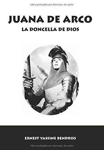 Juana de Arco: La Doncella de Dios (Spanish Edition) [Ernest Yassine Bendriss] (Tapa Blanda)