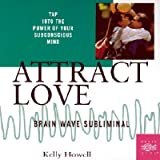 Attract Love: Brain Wave Subliminal   [ATTRACT LOVE BALLANTINE BO] [Compact Disc]