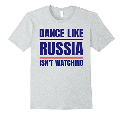 Mens Dance Like Russia Isn't Watching Funny Political T Shirt Large Heather Grey