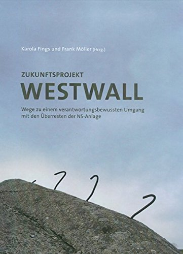 Zukunftsprojekt Westwall: Wege zu einem verantwortungsbewussten Umgang mit den Überresten der NS-Anlage